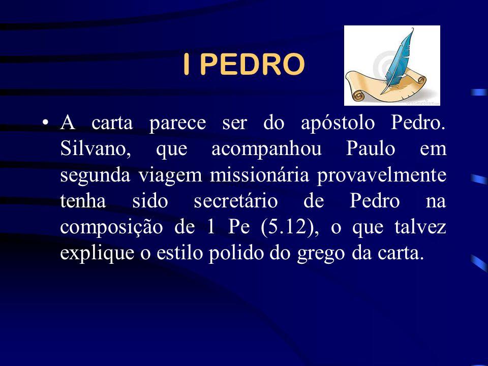 I PEDRO A carta parece ser do apóstolo Pedro. Silvano, que acompanhou Paulo em segunda viagem missionária provavelmente tenha sido secretário de Pedro