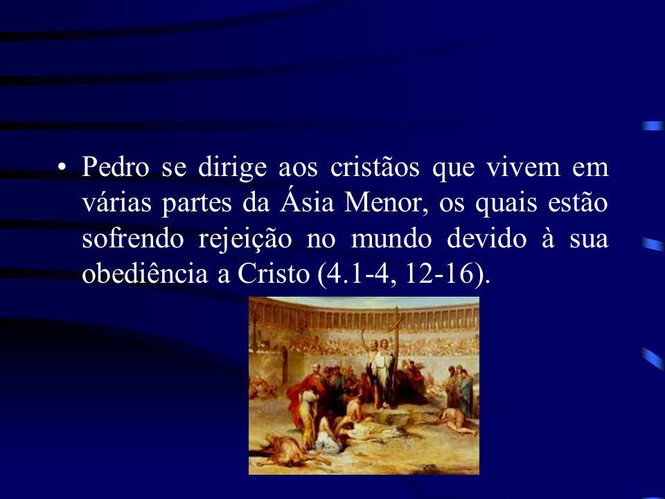 Pedro se dirige aos cristãos que vivem em várias partes da Ásia Menor, os quais estão sofrendo rejeição no mundo devido à sua obediência a Cristo (4.1