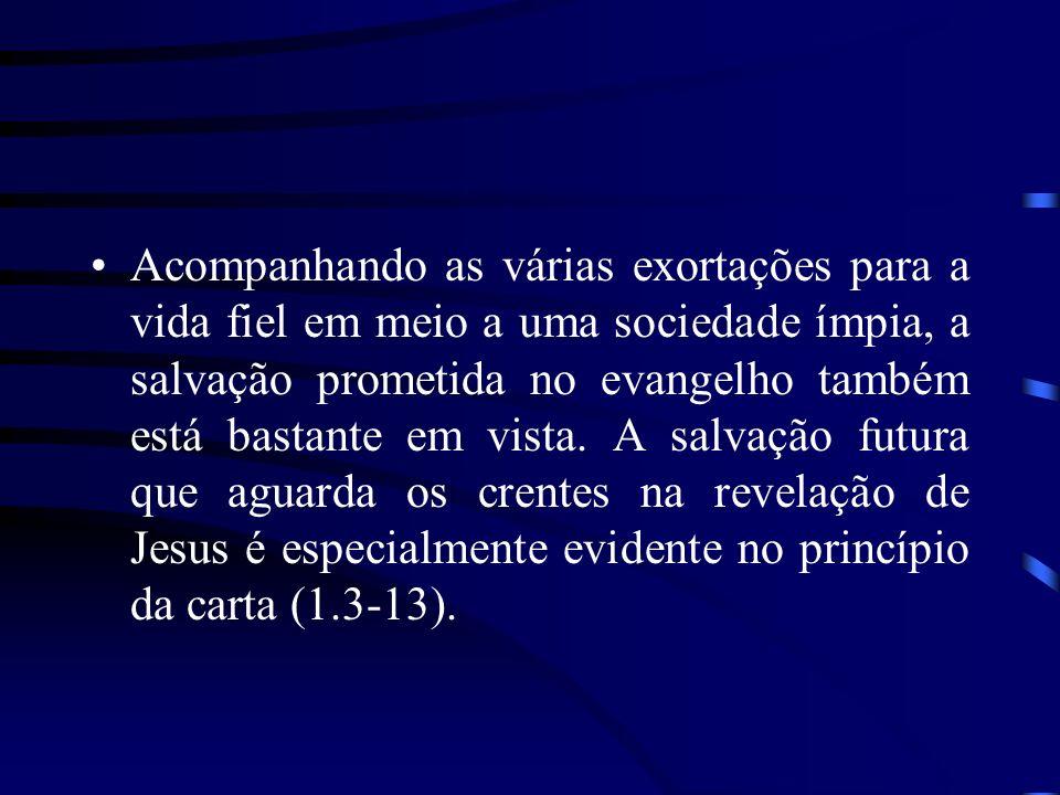 Acompanhando as várias exortações para a vida fiel em meio a uma sociedade ímpia, a salvação prometida no evangelho também está bastante em vista. A s