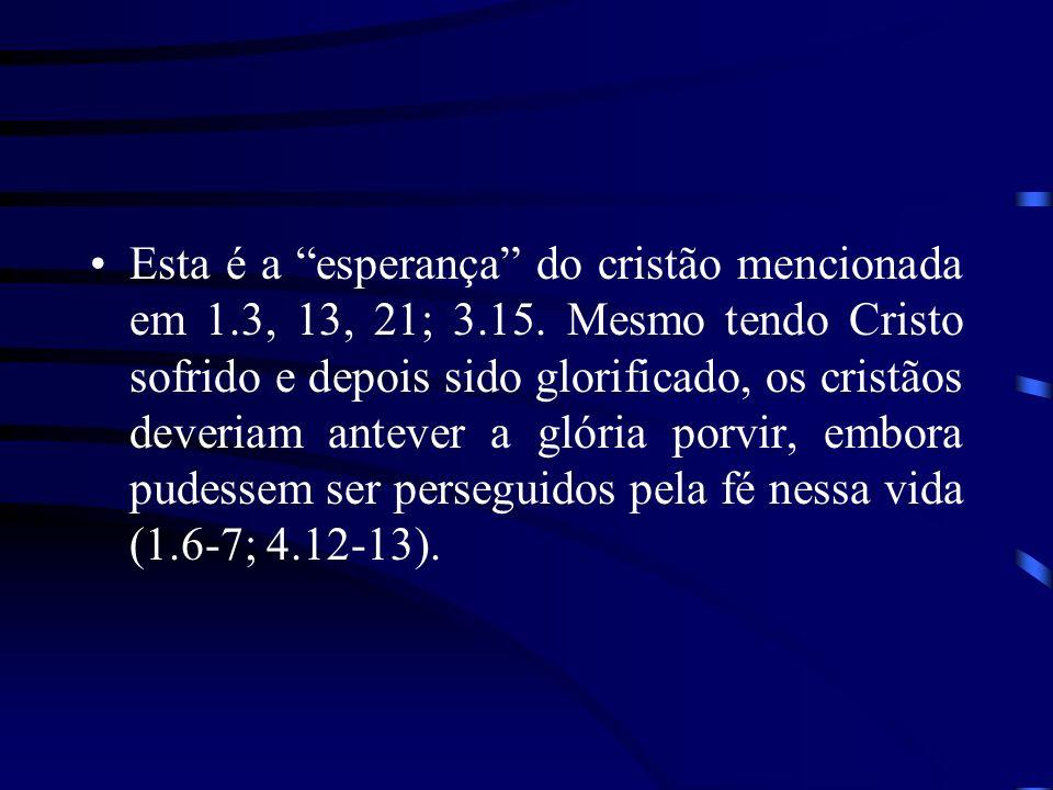 Esta é a esperança do cristão mencionada em 1.3, 13, 21; 3.15. Mesmo tendo Cristo sofrido e depois sido glorificado, os cristãos deveriam antever a gl
