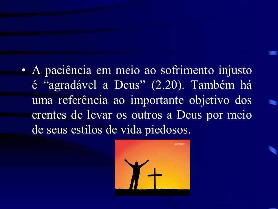 A paciência em meio ao sofrimento injusto é agradável a Deus (2.20). Também há uma referência ao importante objetivo dos crentes de levar os outros a