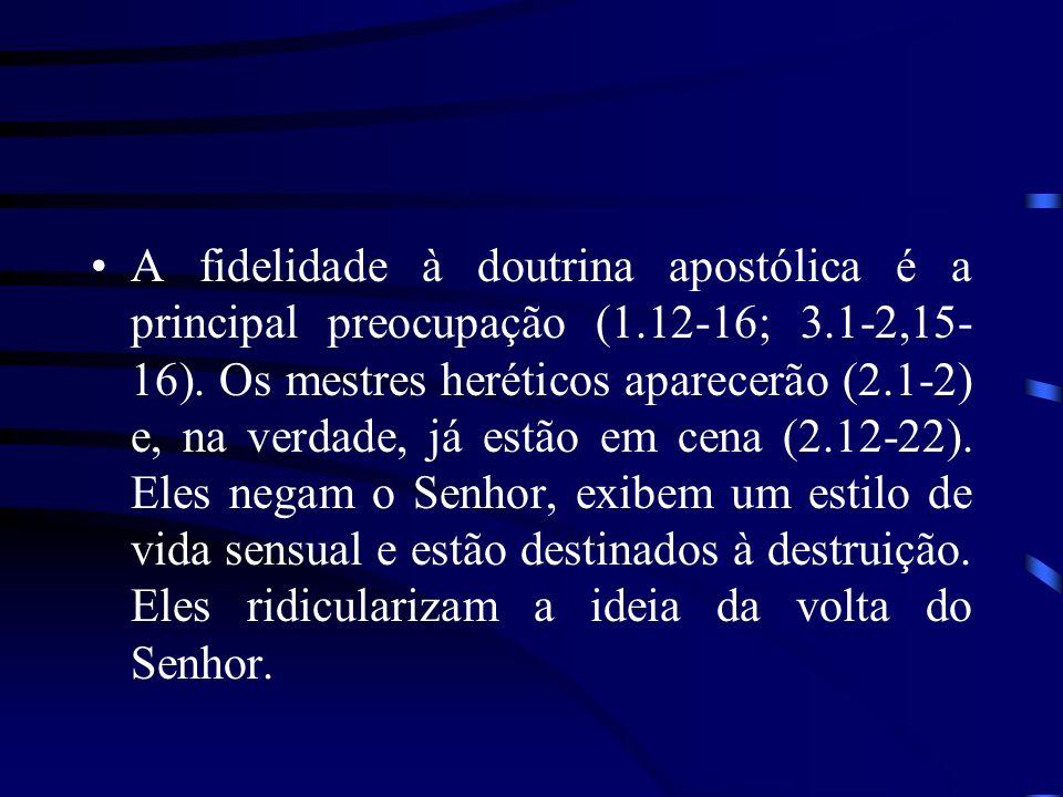 A fidelidade à doutrina apostólica é a principal preocupação (1.12-16; 3.1-2,15- 16). Os mestres heréticos aparecerão (2.1-2) e, na verdade, já estão