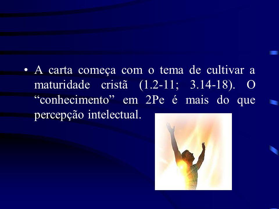 A carta começa com o tema de cultivar a maturidade cristã (1.2-11; 3.14-18). O conhecimento em 2Pe é mais do que percepção intelectual.