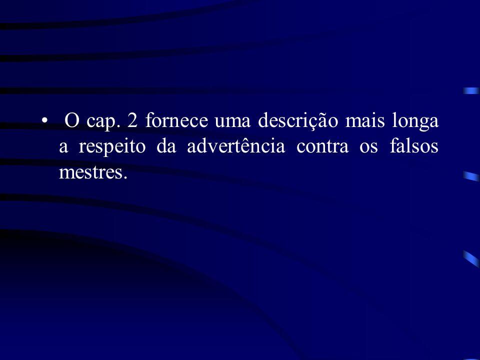 O cap. 2 fornece uma descrição mais longa a respeito da advertência contra os falsos mestres.