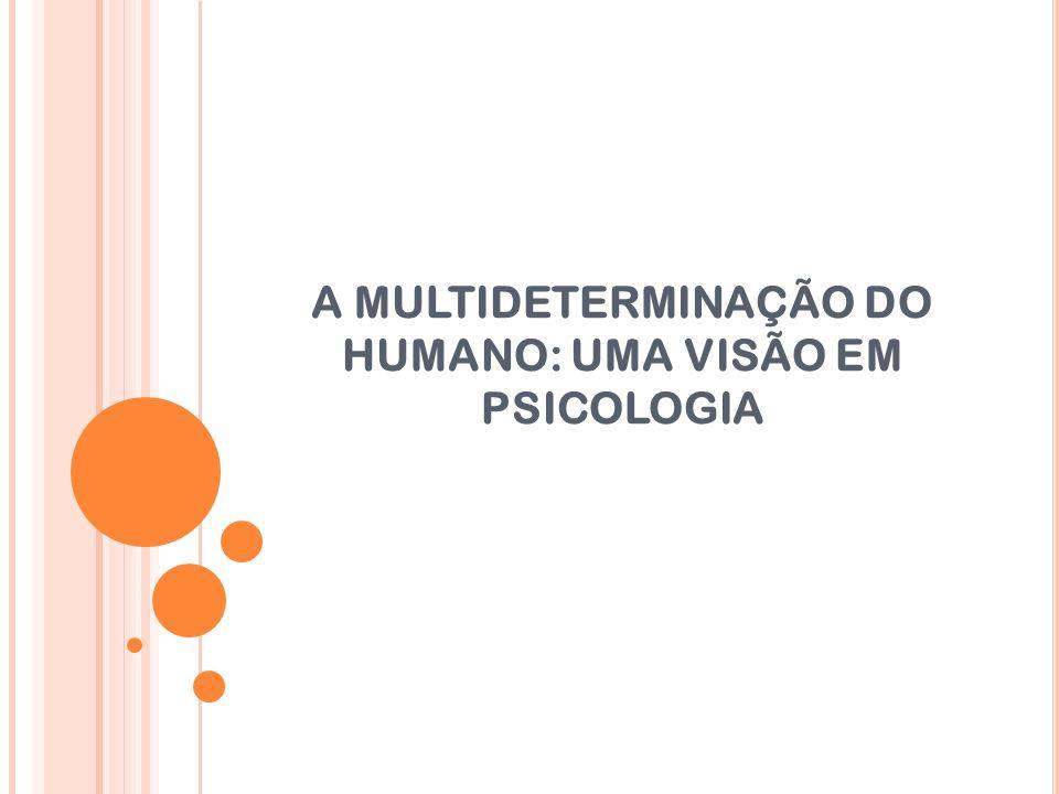 A MULTIDETERMINAÇÃO DO HUMANO: UMA VISÃO EM PSICOLOGIA