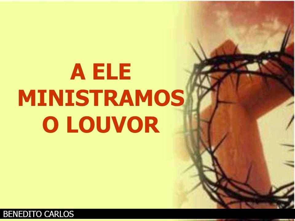 A ELE MINISTRAMOS O LOUVOR ASAPH BORBA E JEAN GOTTFRIDSSON BENEDITO CARLOS
