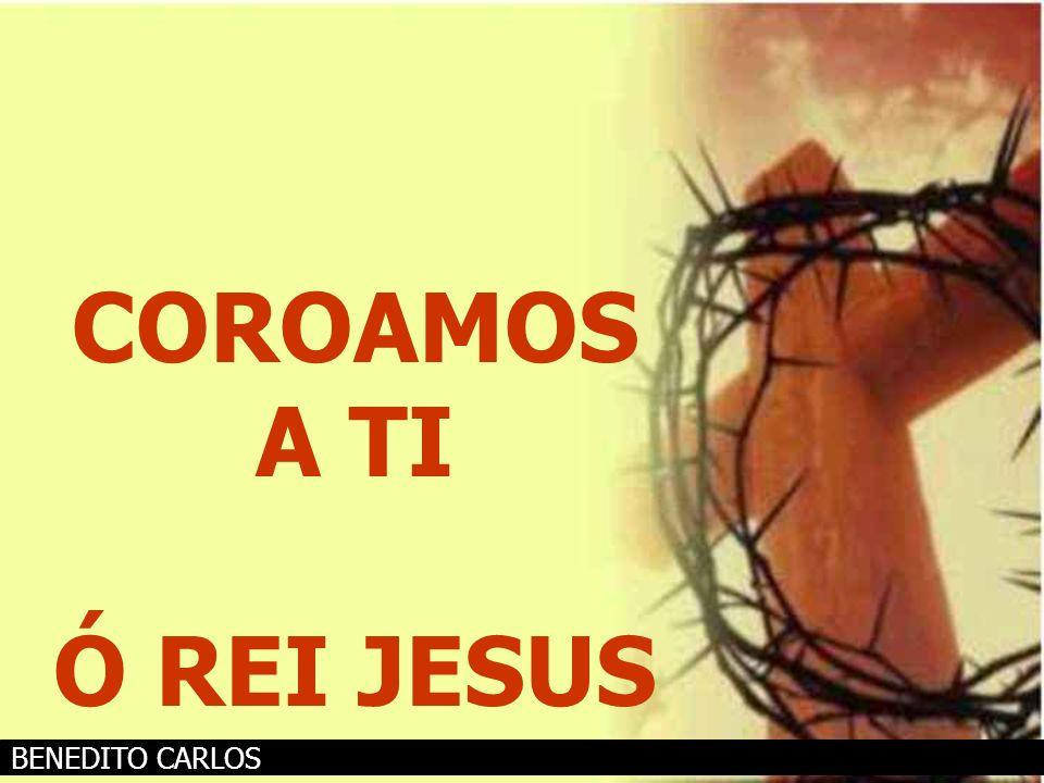 COROAMOS A TI Ó REI JESUS ASAPH BORBA E JEAN GOTTFRIDSSON BENEDITO CARLOS