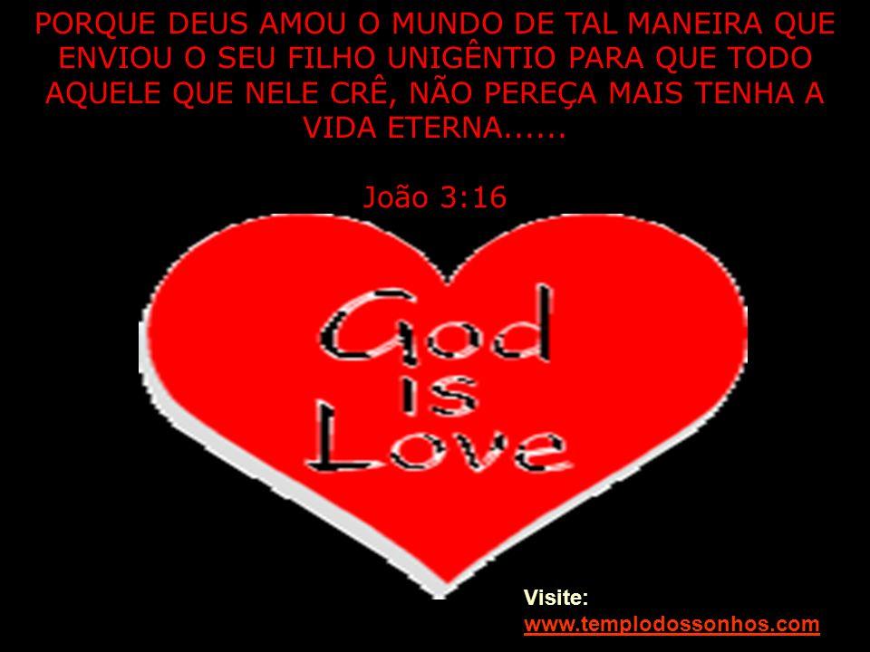 João 3:16 Visite: www.templodossonhos.com www.templodossonhos.com