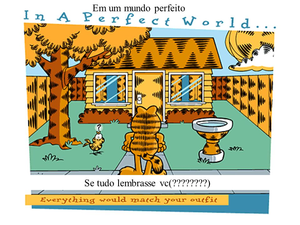 Em um mundo perfeito Se tudo lembrasse vc(????????)