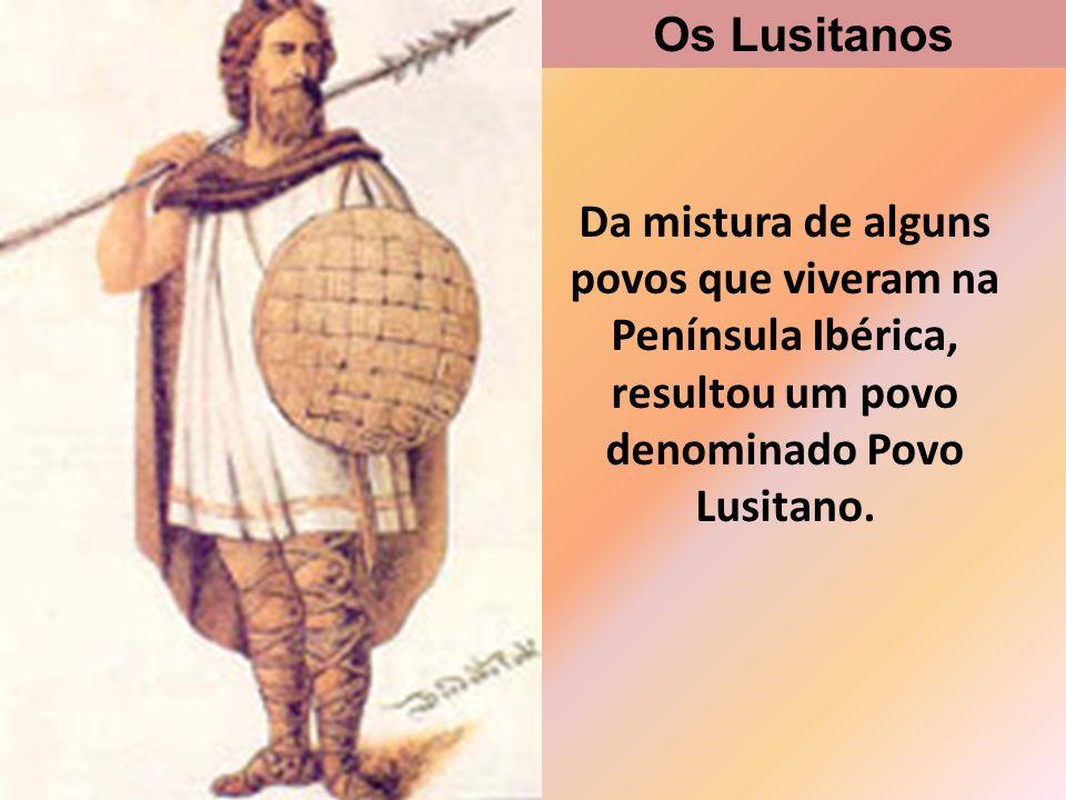 Os Lusitanos eram bons guerreiros, viviam em tribos e dedicavam-se à agricultura e à pesca.