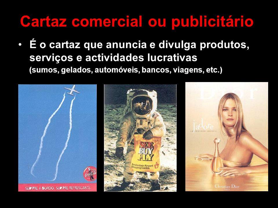 Cartaz comercial ou publicitário É o cartaz que anuncia e divulga produtos, serviços e actividades lucrativas (sumos, gelados, automóveis, bancos, via