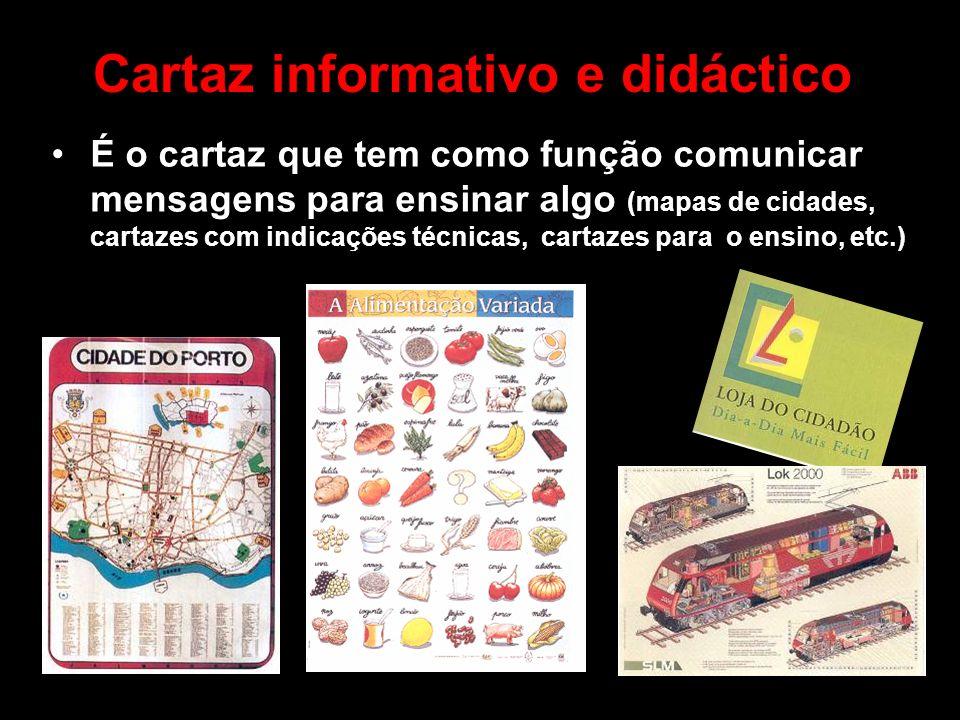 Cartaz informativo e didáctico É o cartaz que tem como função comunicar mensagens para ensinar algo (mapas de cidades, cartazes com indicações técnica
