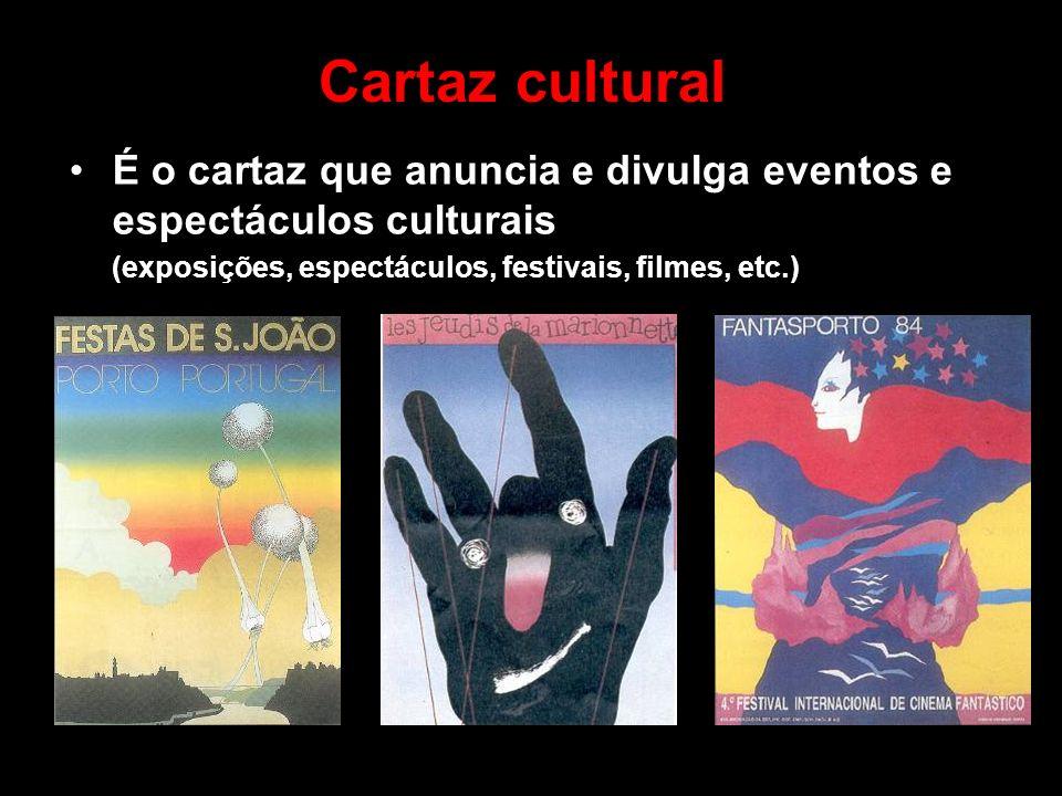 Cartaz cultural É o cartaz que anuncia e divulga eventos e espectáculos culturais (exposições, espectáculos, festivais, filmes, etc.)