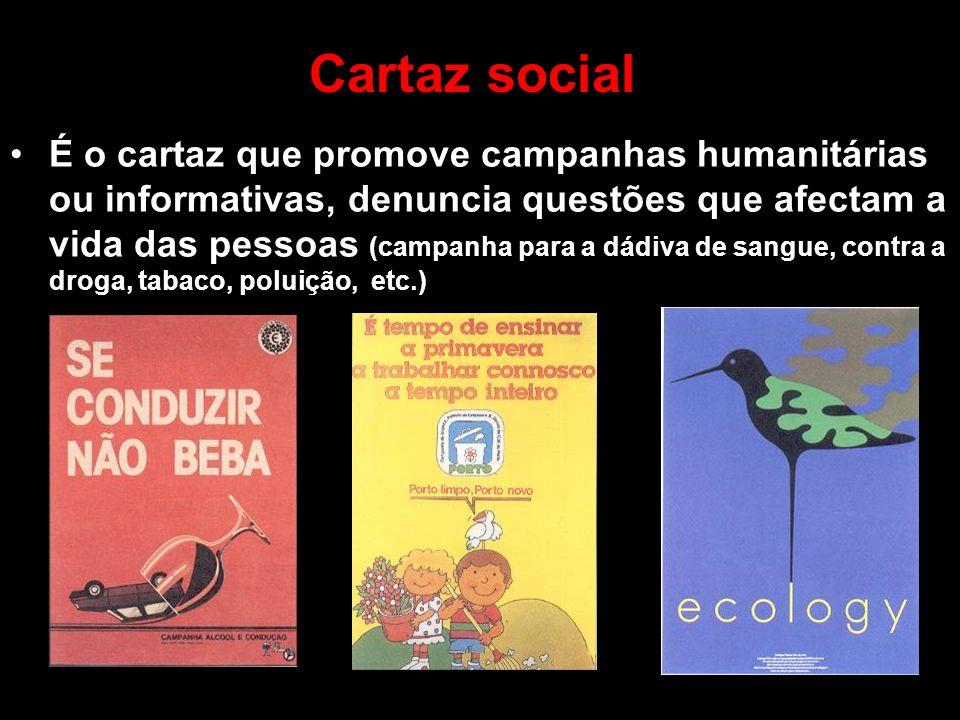 Cartaz social É o cartaz que promove campanhas humanitárias ou informativas, denuncia questões que afectam a vida das pessoas (campanha para a dádiva