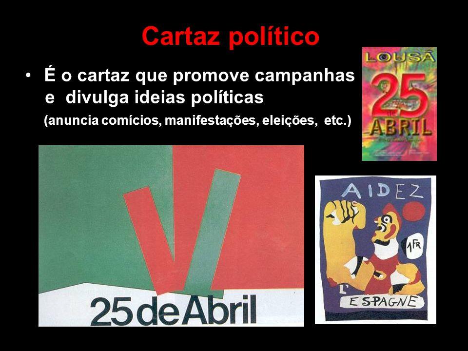 Cartaz político É o cartaz que promove campanhas e divulga ideias políticas (anuncia comícios, manifestações, eleições, etc.)