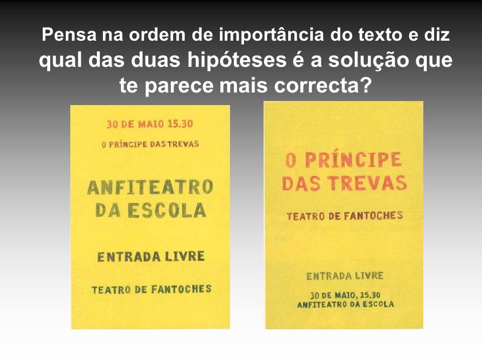Pensa na ordem de importância do texto e diz qual das duas hipóteses é a solução que te parece mais correcta?