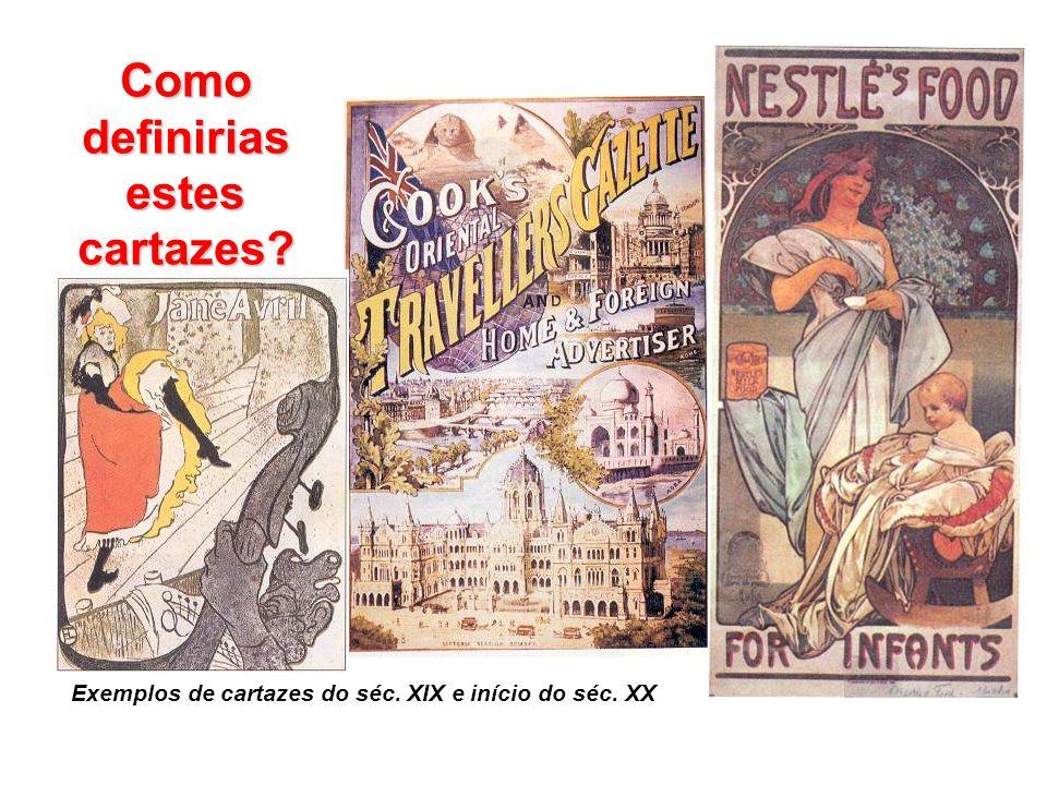 Exemplos de cartazes do séc. XIX e início do séc. XX Como definirias estes cartazes?