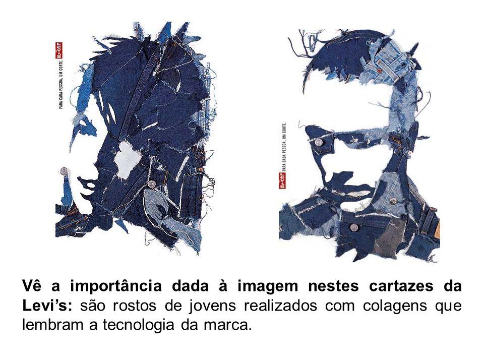 Vê a importância dada à imagem nestes cartazes da Levi s: são rostos de jovens realizados com colagens que lembram a tecnologia da marca.