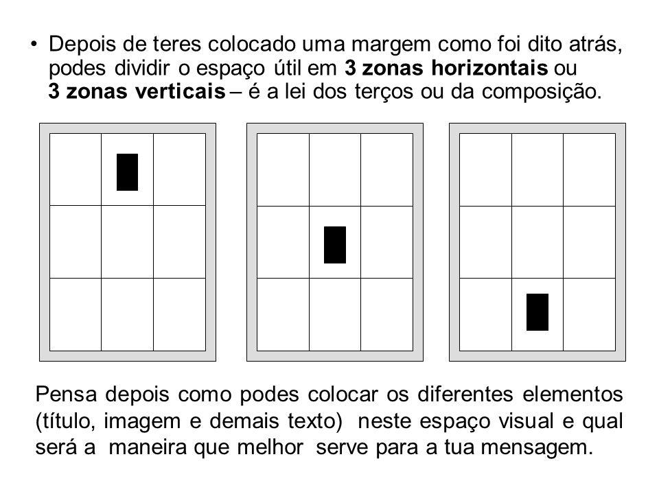Depois de teres colocado uma margem como foi dito atrás, podes dividir o espaço útil em 3 zonas horizontais ou 3 zonas verticais – é a lei dos terços