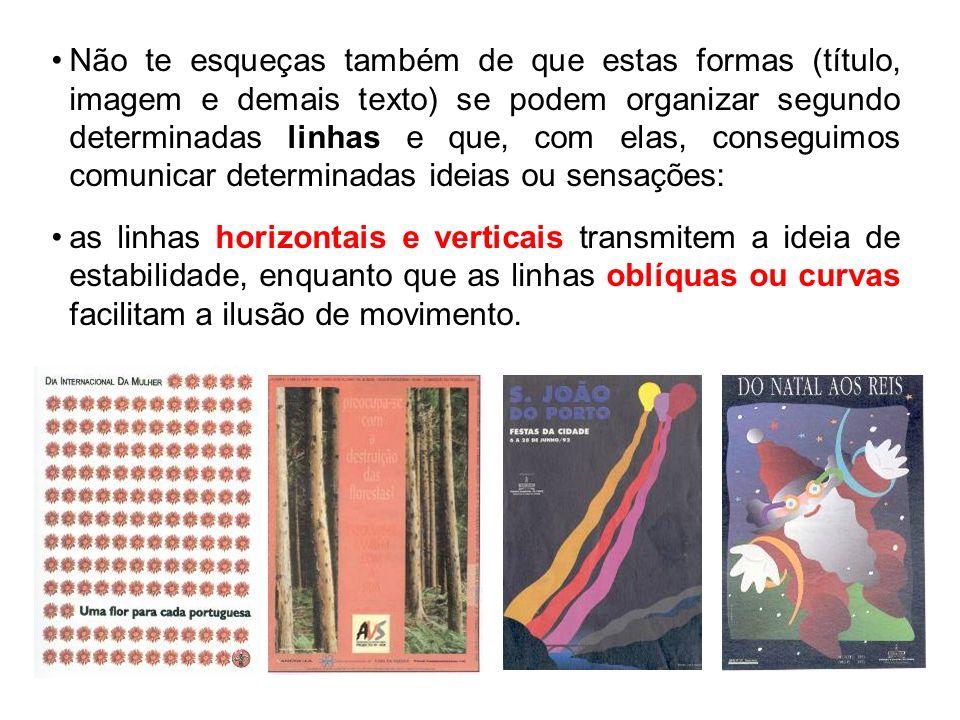 Não te esqueças também de que estas formas (título, imagem e demais texto) se podem organizar segundo determinadas linhas e que, com elas, conseguimos