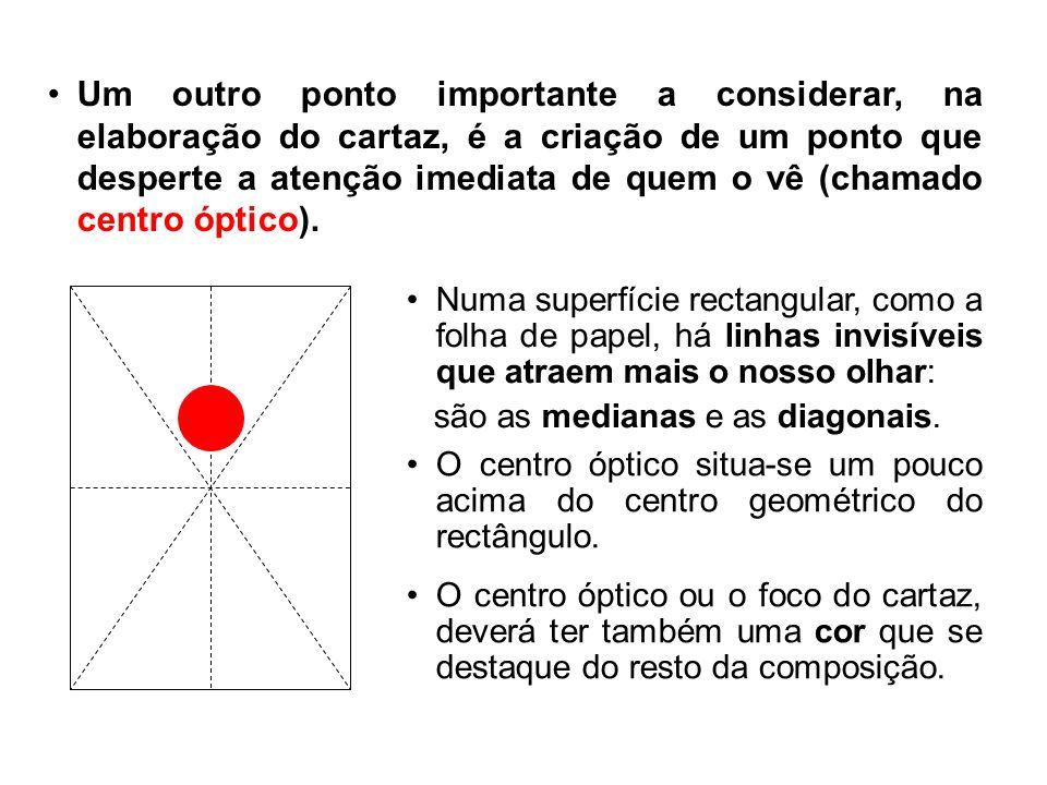 Um outro ponto importante a considerar, na elaboração do cartaz, é a criação de um ponto que desperte a atenção imediata de quem o vê (chamado centro