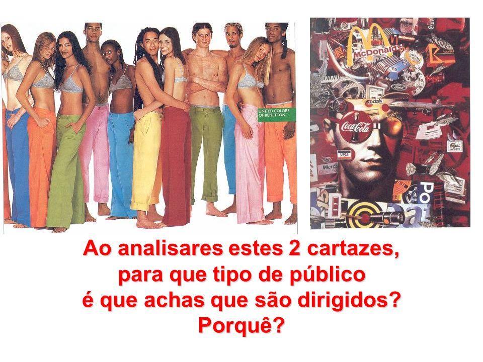 Ao analisares estes 2 cartazes, para que tipo de público é que achas que são dirigidos? Porquê?