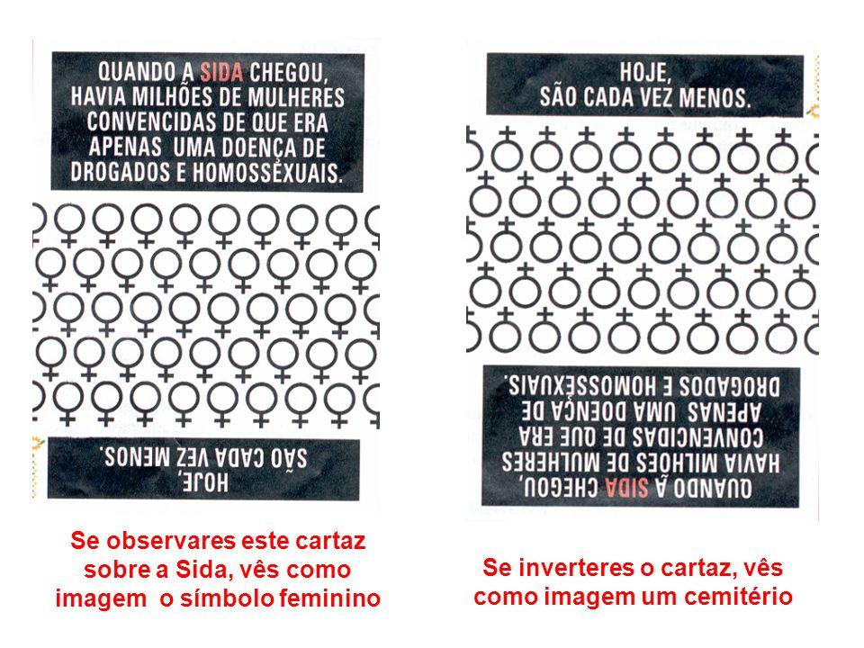 Se observares este cartaz sobre a Sida, vês como imagem o símbolo feminino Se inverteres o cartaz, vês como imagem um cemitério