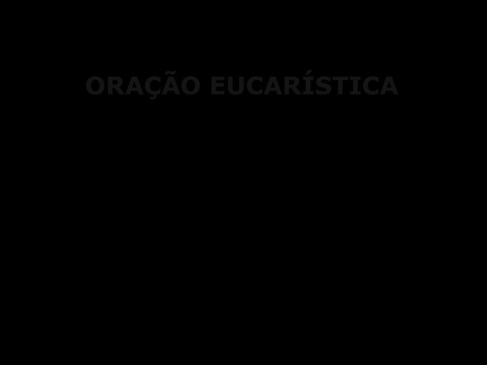 ORAÇÃO EUCARÍSTICA