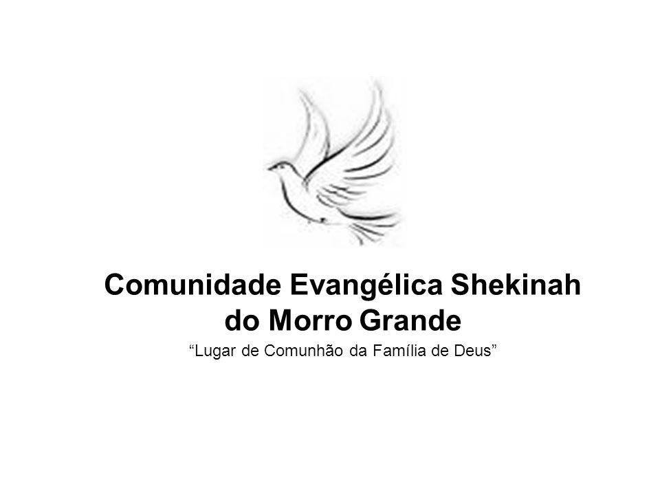 Comunidade Evangélica Shekinah do Morro Grande Lugar de Comunhão da Família de Deus