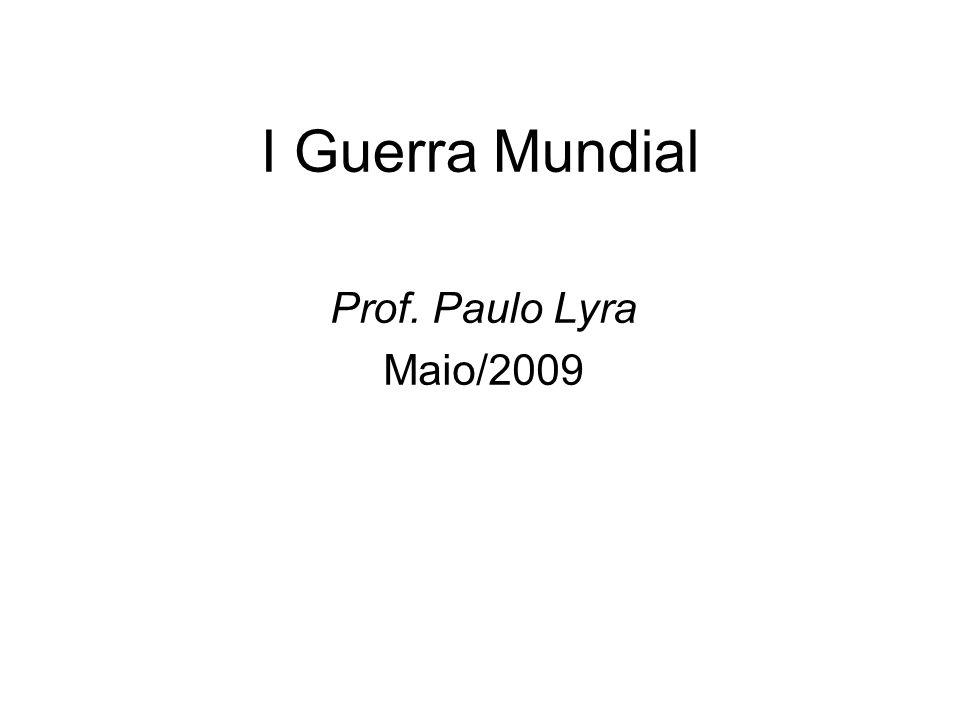 I Guerra Mundial Prof. Paulo Lyra Maio/2009