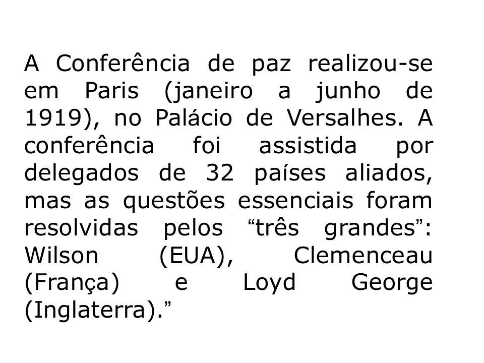 A Conferência de paz realizou-se em Paris (janeiro a junho de 1919), no Pal á cio de Versalhes. A conferência foi assistida por delegados de 32 pa í s