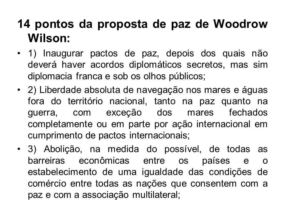 14 pontos da proposta de paz de Woodrow Wilson: 1) Inaugurar pactos de paz, depois dos quais não deverá haver acordos diplomáticos secretos, mas sim d