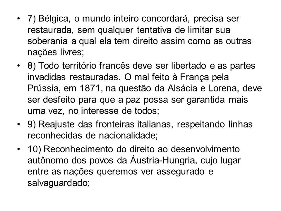 7) Bélgica, o mundo inteiro concordará, precisa ser restaurada, sem qualquer tentativa de limitar sua soberania a qual ela tem direito assim como as o