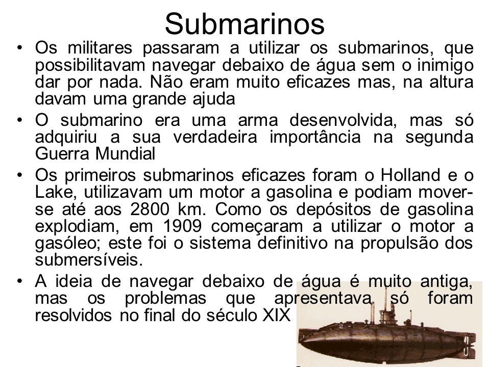 Submarinos Os militares passaram a utilizar os submarinos, que possibilitavam navegar debaixo de água sem o inimigo dar por nada. Não eram muito efica