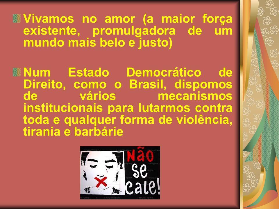 Vivamos no amor (a maior força existente, promulgadora de um mundo mais belo e justo) Num Estado Democrático de Direito, como o Brasil, dispomos de vá