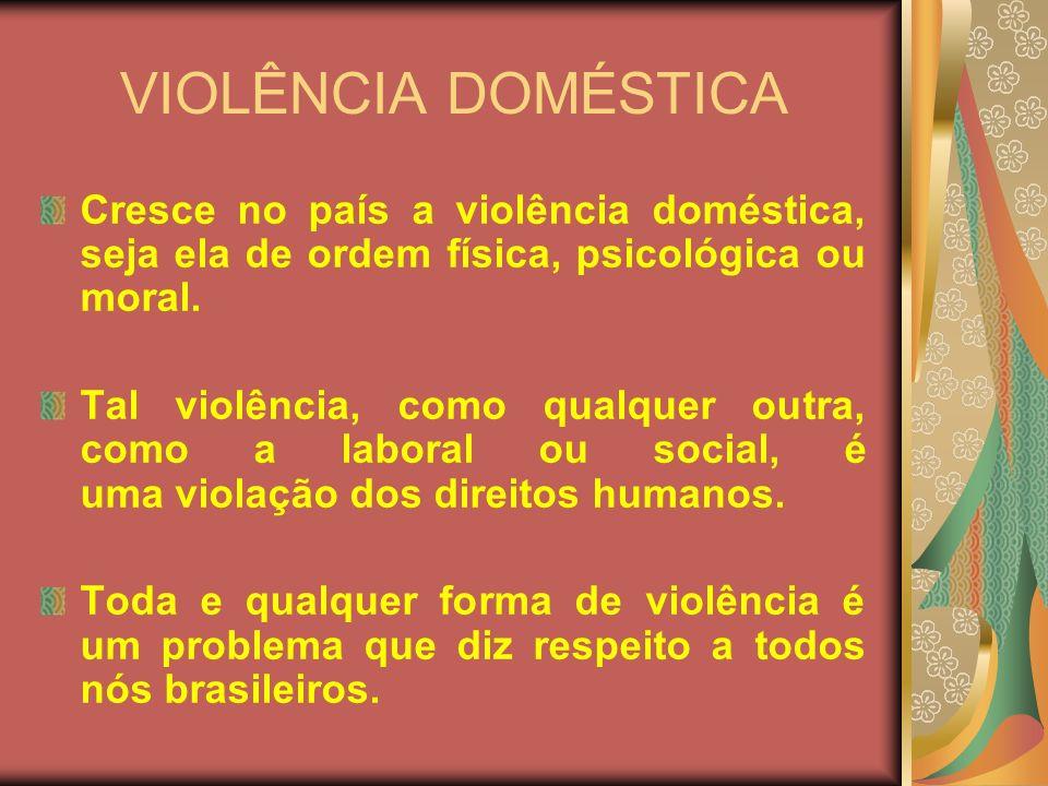 VIOLÊNCIA DOMÉSTICA Cresce no país a violência doméstica, seja ela de ordem física, psicológica ou moral. Tal violência, como qualquer outra, como a l
