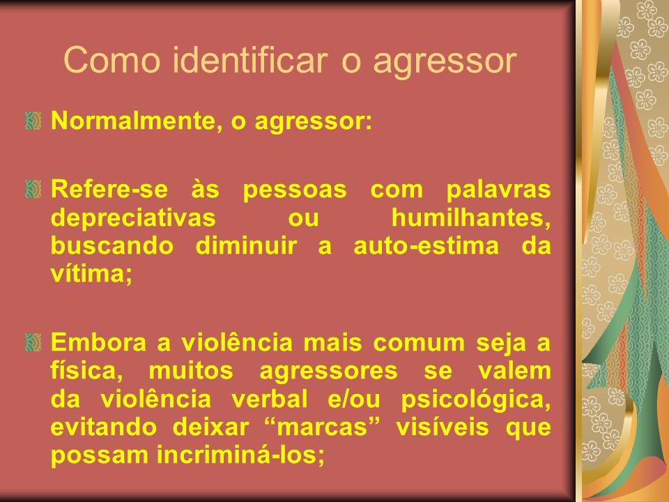 Como identificar o agressor Normalmente, o agressor: Refere-se às pessoas com palavras depreciativas ou humilhantes, buscando diminuir a auto-estima d