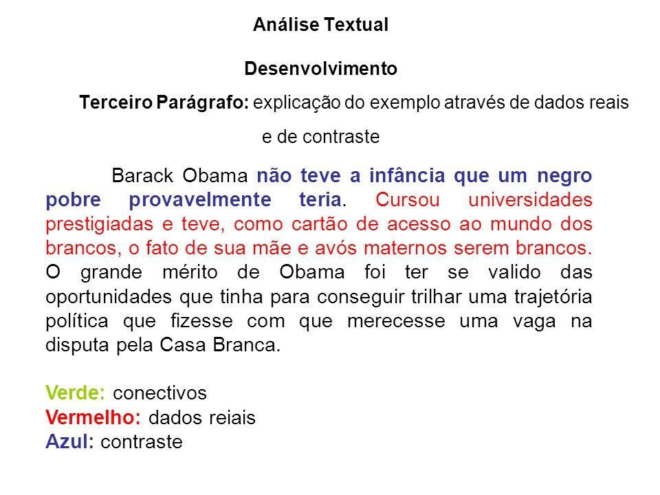 Análise Textual Desenvolvimento Terceiro Parágrafo: explicação do exemplo através de dados reais e de contraste Barack Obama não teve a infância que u