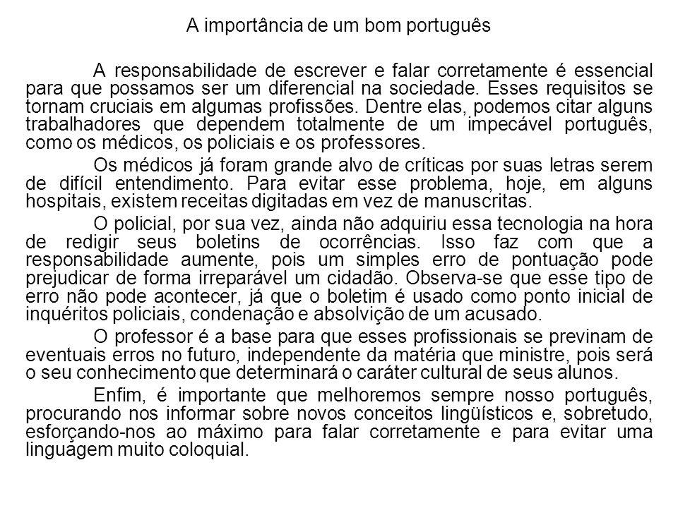 A importância de um bom português A responsabilidade de escrever e falar corretamente é essencial para que possamos ser um diferencial na sociedade. E