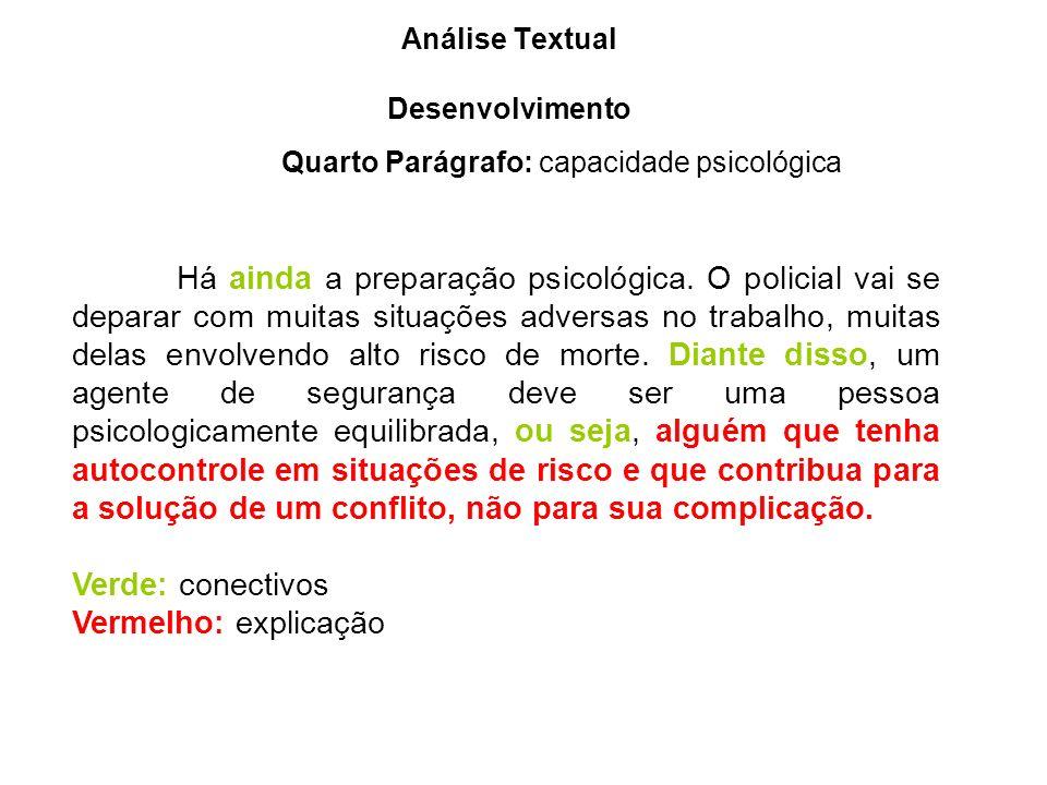 Análise Textual Desenvolvimento Quarto Parágrafo: capacidade psicológica Há ainda a preparação psicológica. O policial vai se deparar com muitas situa