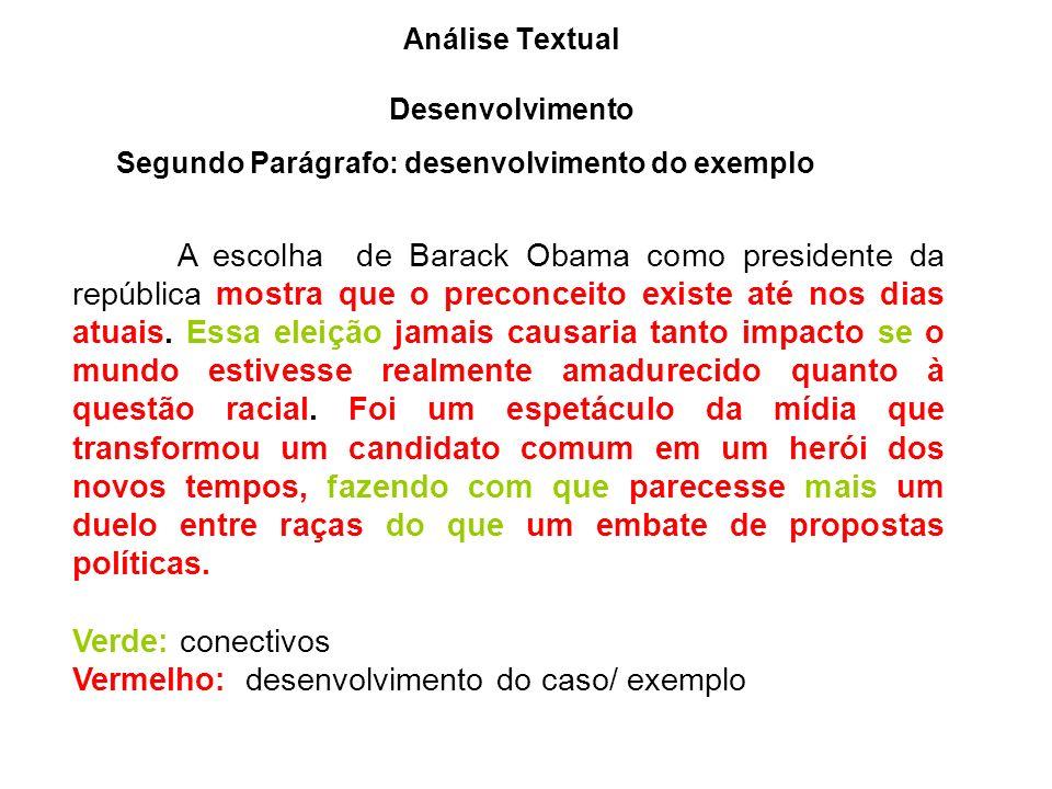 Análise Textual Desenvolvimento Segundo Parágrafo: desenvolvimento do exemplo A escolha de Barack Obama como presidente da república mostra que o preconceito existe até nos dias atuais.