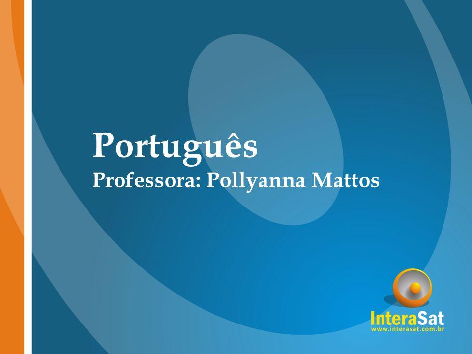 Português Professora: Pollyanna Mattos