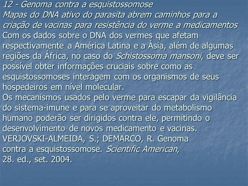 12 - Genoma contra a esquistossomose Mapas do DNA ativo do parasita abrem caminhos para a criação de vacinas para resistência do verme a medicamentos