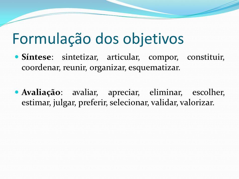 Formulação dos objetivos Compreensão: compreender, descrever, discutir, esclarecer, examinar, explicar, expressar, identificar, localizar, traduzir, t