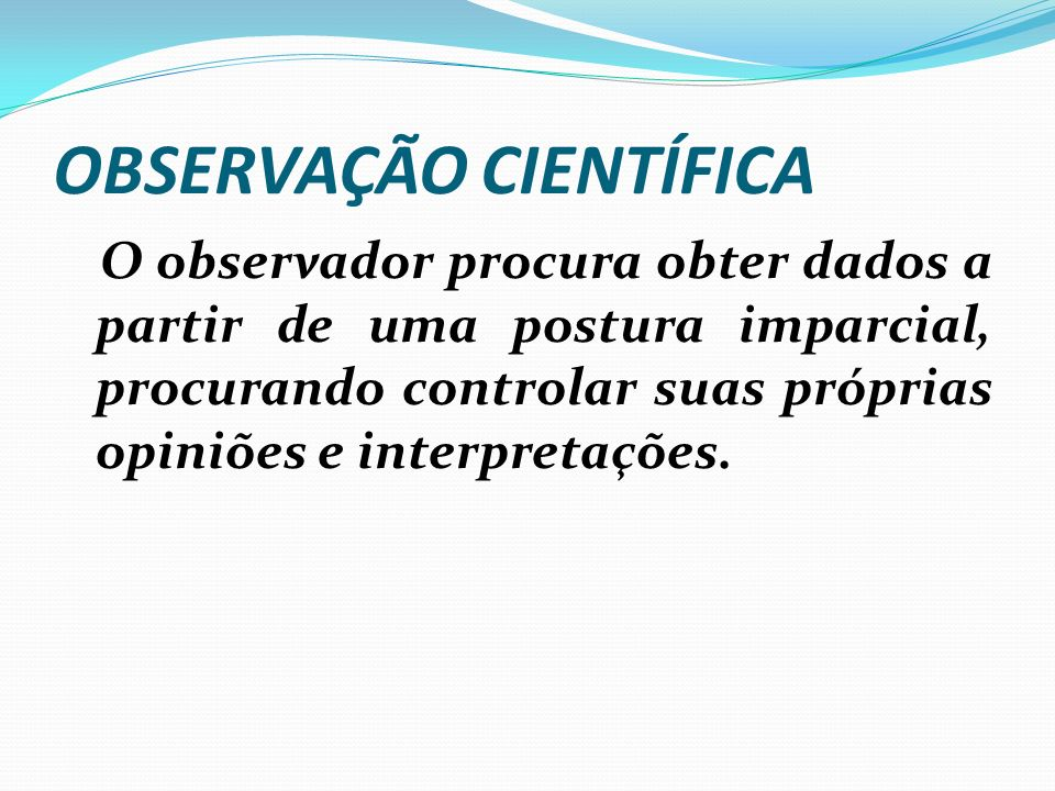 1- Observação de um fato Quase todas as investigações científicas começam por uma observação que desperta a curiosidade ou suscita uma questão; Por ex