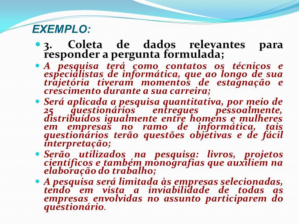 EXEMPLO: 2.FORMULAÇÃO DE MECANISMOS QUE ORIENTEM A BUSCA DA RESPOSTA: (hipóteses) A Gestão de Pessoas oferece cursos, palestras e treinamento levando