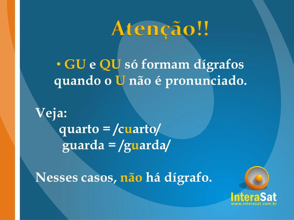 GU e QU só formam dígrafos quando o U não é pronunciado. Veja: quarto = /cuarto/ guarda = /guarda/ Nesses casos, não há dígrafo.