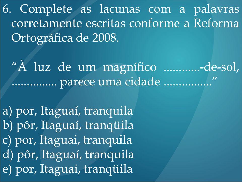 6. Complete as lacunas com a palavras corretamente escritas conforme a Reforma Ortográfica de 2008. À luz de um magnífico............-de-sol,.........