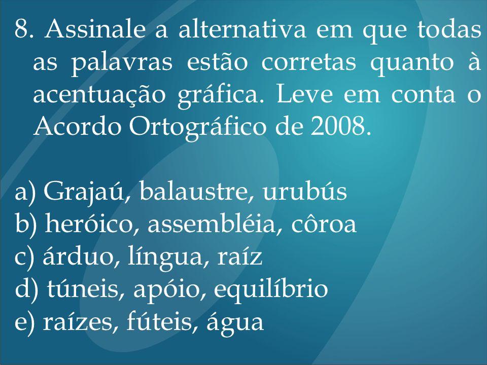 8. Assinale a alternativa em que todas as palavras estão corretas quanto à acentuação gráfica. Leve em conta o Acordo Ortográfico de 2008. a) Grajaú,