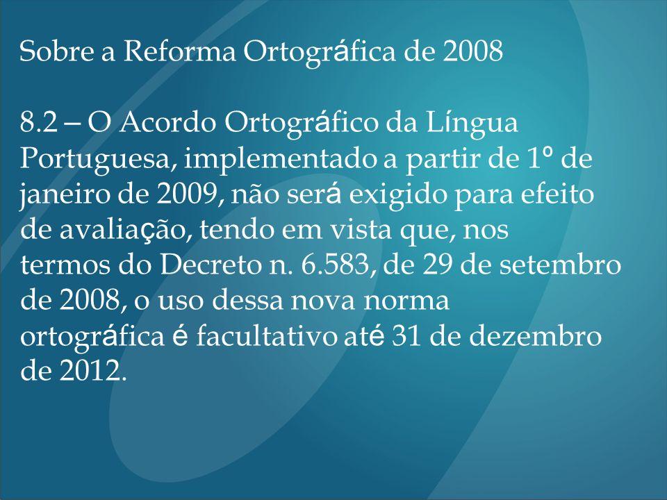Sobre a Reforma Ortogr á fica de 2008 8.2 – O Acordo Ortogr á fico da L í ngua Portuguesa, implementado a partir de 1 º de janeiro de 2009, não ser á